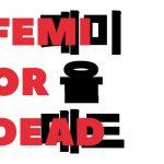 FEMI OR DEAD